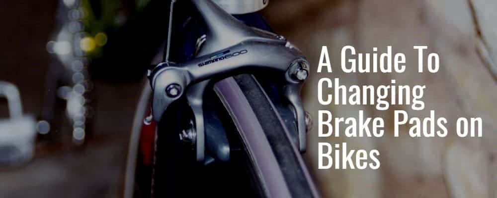 A Guide To Changing Brake Pads on Bikes