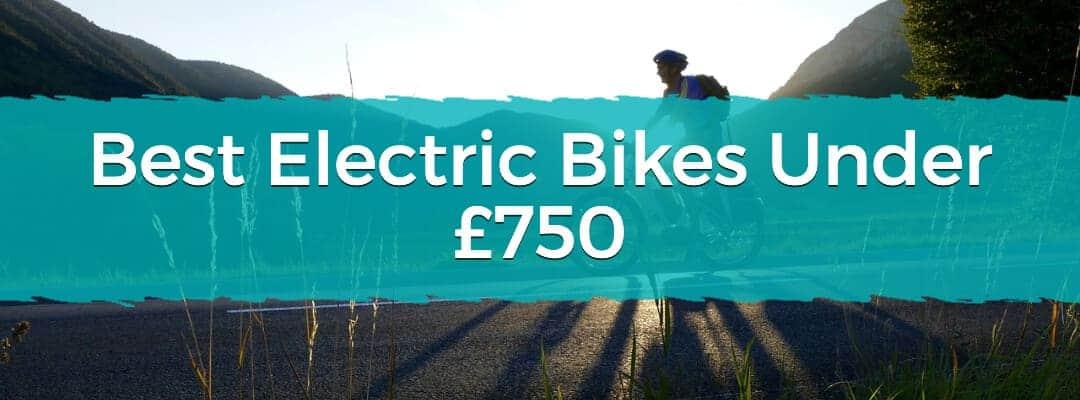 Best Electric Bikes Under £750
