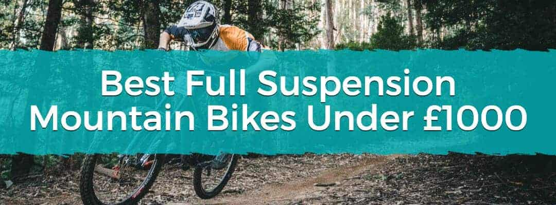 Best Full Suspension Mountain Bikes Under £1000