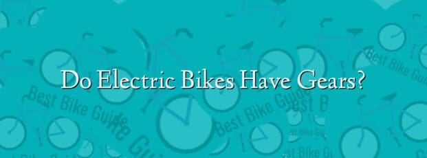 Do Electric Bikes Have Gears?
