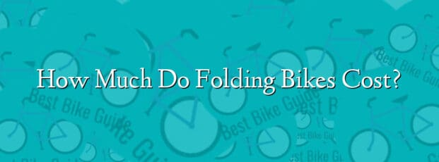 How Much Do Folding Bikes Cost?