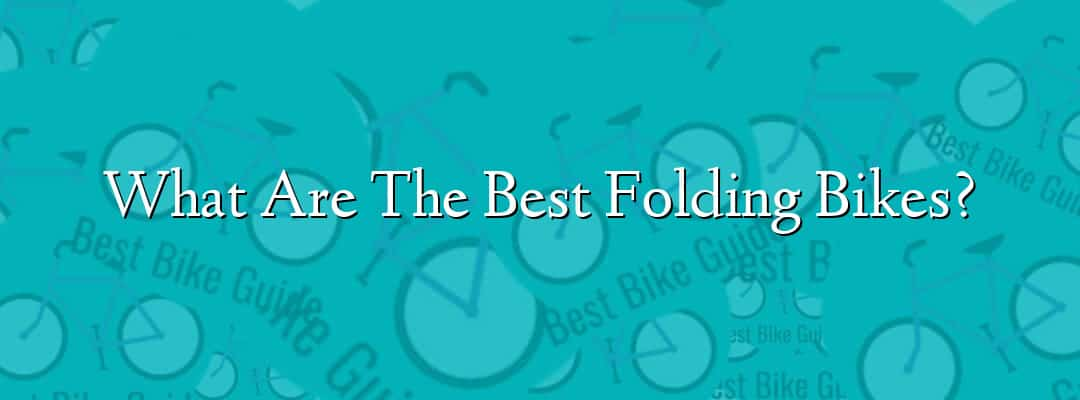 What Are The Best Folding Bikes?