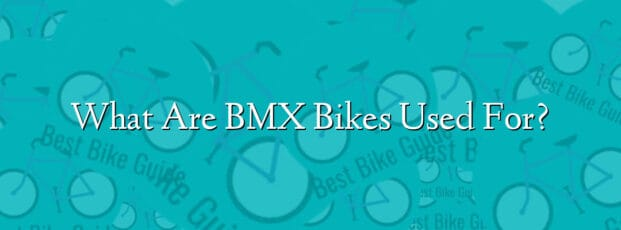 What Are BMX Bikes Used For?