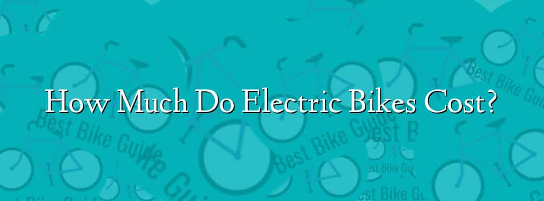 How Much Do Electric Bikes Cost?