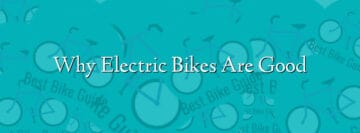 Why Electric Bikes Are Good