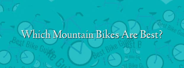 Which Mountain Bikes Are Best?